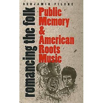 Romancing the Folk - Public Memory and American Roots Music (1st New e