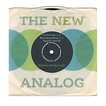 The New Analog: Listening and Reconnecting in a Digital World - The New Analog