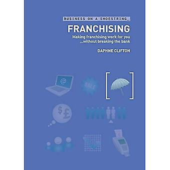 Franchising: Making Franchising Work for You Without Breaking the Bank (Business on a Shoestring)