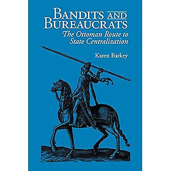 Bandits and Bureaucrats: Ottoman Route to State Centralization (Wilder House Series in Politics, History & Culture)