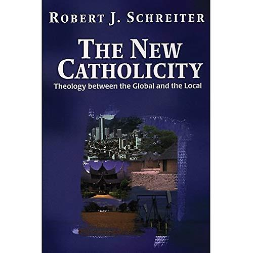 The New Catholicity: Theology Between the Global and the Local (Faith & Cultures)