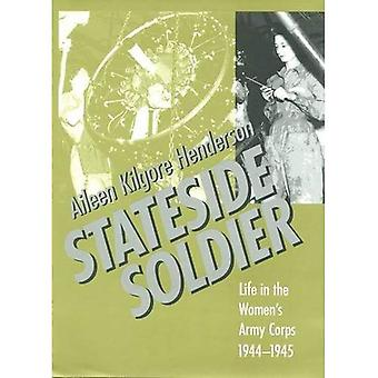 Stateside Soldier : Life in the Womens Army Corps, 1944-1945