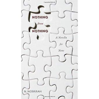 Nothing from Nothing: A Novella for None
