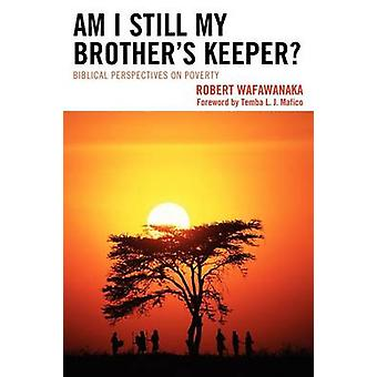 Am I Still My Brothers Keeper Biblical Perspectives on Poverty by Wafawanaka & Robert