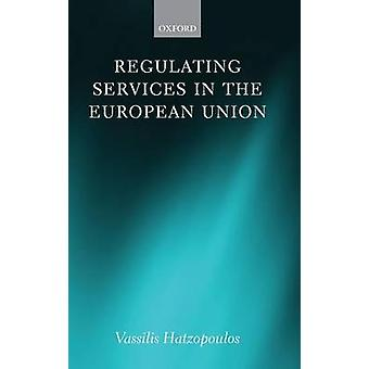 Regulating Services in the European Union by Hatzopoulos & Vassilis