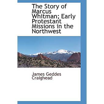 Historien om Marcus Whitman tidlige protestantiske missioner i de Northwestearly protestantiske missioner i af J. G. Craighead & D. D. & Rev.