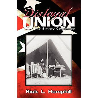 Disloyal Union The Slavery Conspiracy by Hemphill & Rick L.