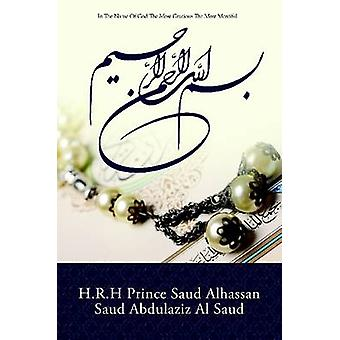 In The Name Of God The Most Gracious The Most Merciful by Abdulaziz Al Saud & H.R.H Prince Saud Alh
