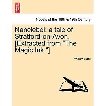 Nanciebel A Tale of StratfordOnAvon. Extracted from The Magic Ink. by Black & William