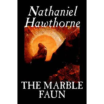 The Marble Faun by Nathaniel Hawthorne Fiction Classics by Hawthorne & Nathaniel