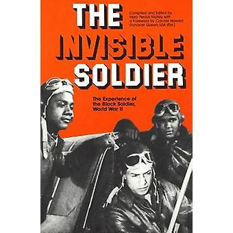 The Invisible Soldier The Experience of the Black Soldier World War II by Queen & Howard Donovan