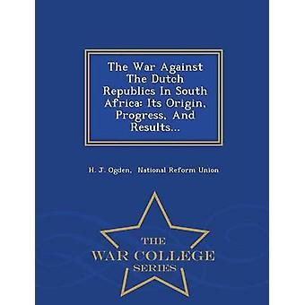 La guerra contro le Repubbliche olandesi In Sud Africa lo stato di avanzamento di origine e i risultati...  Serie di guerra College di Ogden & J. H.