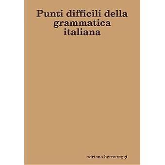 Punti difficili della grammatica italiana by bernareggi & adriano