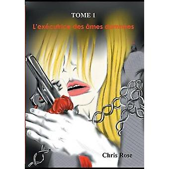 Lexcutrice des mes damnes tome 1 by Rose & Chris