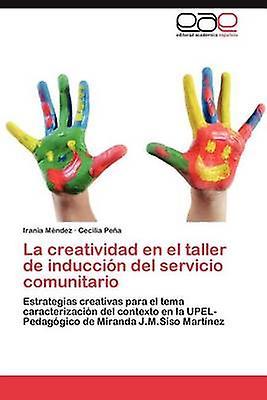 La Creatividad En El Taller de Induccion del Servicio Comunitario by M. Ndez & Irania