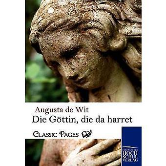 Die Gottin Die Da Harret by Wit & Augusta De