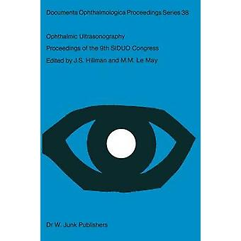 Ophthalmic Ultrasonography  Proceedings of the 9th SIDUO Congress Leeds U.K. July 2023 1982 by Hillman & Jeffrey S.