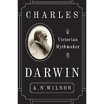 Charles Darwin - Victorian Mythmaker by A N Wilson - 9780062433497 Book