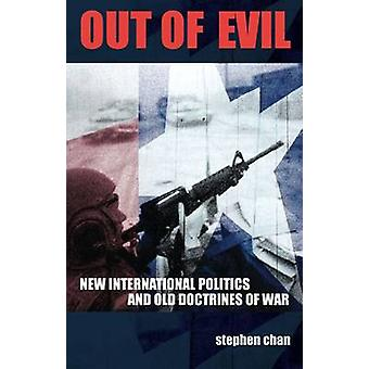 Out of Evil - New International Politics and Old Doctrines of War by S