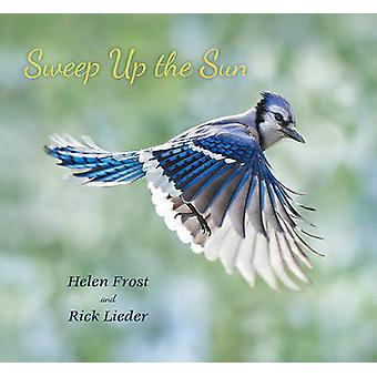 Sweep Up the Sun by Helen Frost - Rick Lieder - 9780763669041 Book