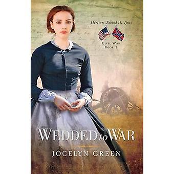 Wedded to War by Jocelyn Green - 9780802405760 Book
