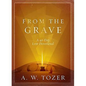 From the Grave - A 40-Day Lent Devotional by A W Tozer - 9780802415097