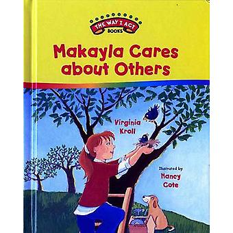 Makayla Cares about Others by Virginia Kroll - 9780807549452 Book