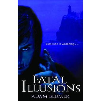Fatal Illusions by Adam Blumer - 9780825420986 Book