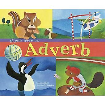 If You Were an Adverb by Michael Dahl - Sara Gray - 9781404819832 Book