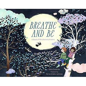 Breathe and Be - A Book of Mindfulness Poems by Kate Coombs - 97816220