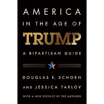 America in the Age of Trump - A Bipartisan Guide by America in the Age