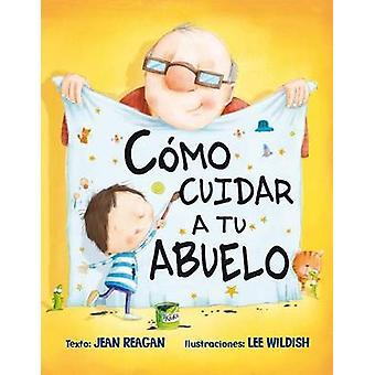 Como Cuidar A Tu Abuelo by Jean Reagan - Lee Wildish - 9788416117895
