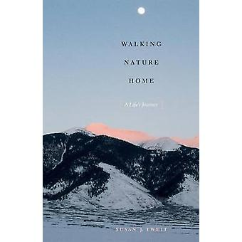 Walking Nature Home - A Life's Journey by Susan J. Tweit - 97814773093