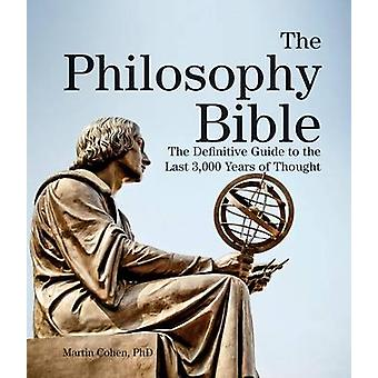 The Philosophy Bible - The Definitive Guide to the Last 3 -000 Years o