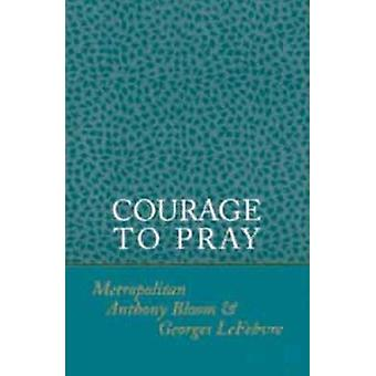 Courage to Pray by Anthony Bloom - Georges Lefebvre - 9780881410310 B