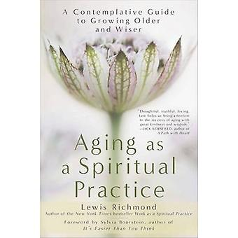 Aging as a Spiritual Practice - A Contemplative Guide to Growing Older