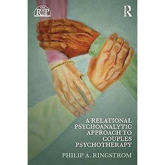 A Relational Psychoanalytic Approach to Couples Psychotherapy by Philip A. Ringstrom