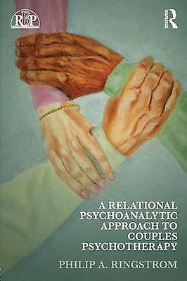Relational Psychoanalytic Approach to Couples Psychotherapy by Philip A Ringstrom