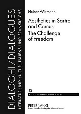Aesthetics in Sartre and Camus. The Challenge of Libredom by Heiner WitthomHommes
