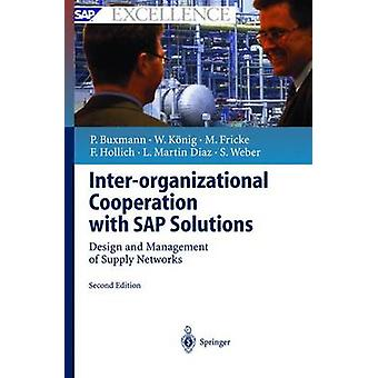 InterOrganizational Cooperation with SAP Solutions by Peter Buxmann & Wolfgang Konig & Markus Fricke & Franz Hollich