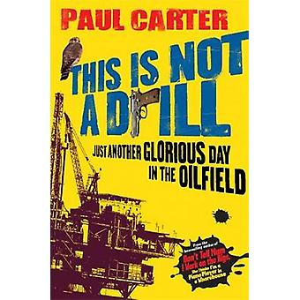 This Is Not A Drill Just Another Glorious Day in the Oilfield par Paul Carter