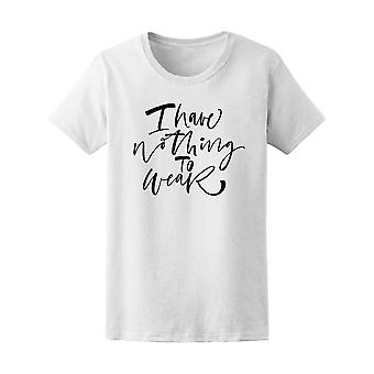 I Have Nothing To Wear Quote Tee Women's -Image by Shutterstock