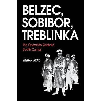 Belzec Sobibor Treblinka The Operation Reinhard Death Camps by Arad & Yitzhak