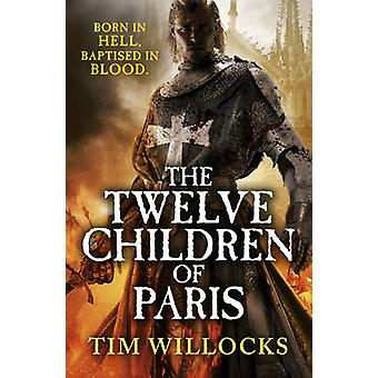 The Twelve Children of Paris by Tim Willocks - 9780099578925 Book