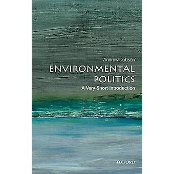 Environmental Politics - A Very Short Introduction by Andrew Dobson -