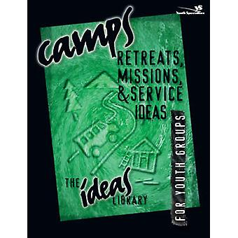 Camps - Retreats - Missions and Service Ideas by Youth Specialties -