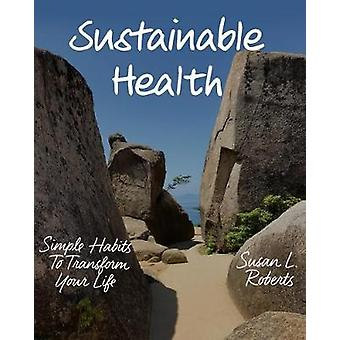 Sustainable Health - Simple Habits to Transform Your Life by Sustainab