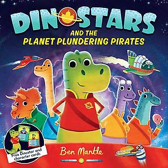 Dinostars and the Planet Plundering Pirates (Main Market Ed.) by Ben