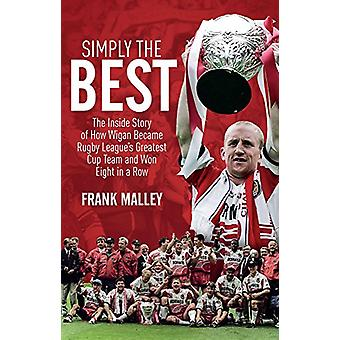 Simply the Best - The Inside Story of How Wigan Became Rugby League's