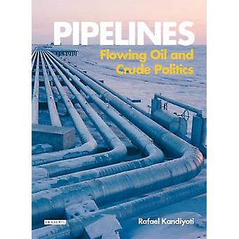 Pipelines - Flowing Oil and Crude Politics by Rafael Kandiyoti - 97818